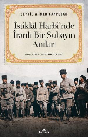 İSTİKLÂL HARBİ'NDE İRANLI BİR SUBAYIN ANILARI