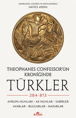THEOPHANES CONFESSOR'ÜN KRONİĞİNDE TÜRKLER: 284-813